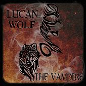 The Vampire by Lucan Wolf