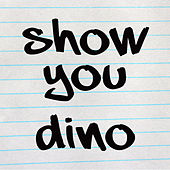 Play & Download Show You by Dino | Napster
