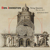 Ben Johnston: String Quartets Nos. 6, 7, & 8 by Kepler Quartet