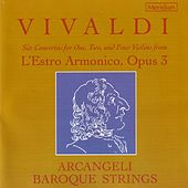 Vivaldi: Six Concertos from L'Estro Armonico, Op. 3 by Arcangeli Baroque Strings