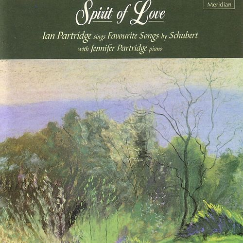 Spirit of Love - Ian Partridge Sings Favourite Songs by Schubert by Ian Partridge