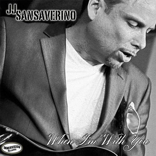 Play & Download When I'm with You by J J Sansaverino | Napster