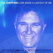 Play & Download Love Made A Liar Out Of Me, Live At Church Street Station (Live) by T.G. Sheppard | Napster