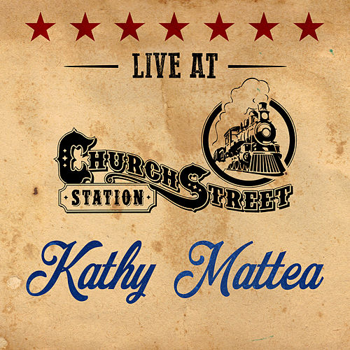 Play & Download Kathy Mattea - Live at Church Street Station by Kathy Mattea | Napster
