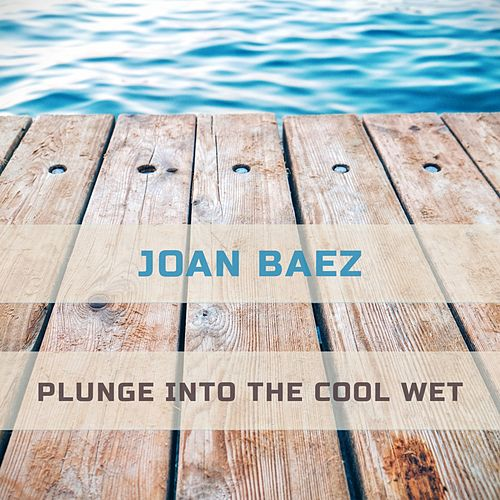 Plunge Into The Cool Wet by Joan Baez