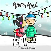 Winter Wish (feat. Hanna Ashbrook) by Hush! Oh