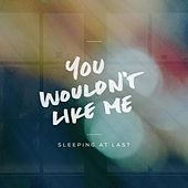 You Wouldn't Like Me de Sleeping At Last