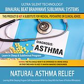 Play & Download Natural Asthma Relief Combination of Subliminal & Learning While Sleeping Program by Binaural Beat Brainwave Subliminal Systems | Napster
