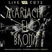 Play & Download Live Cuts (Live at Teragram Ballroom and the Independent, Dec. 2015) by Mariachi El Bronx | Napster