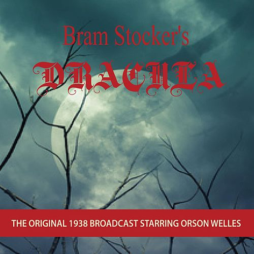 Play & Download Bram Stoker's Dracula (The Original 1938 Broadcast) by Orson Welles | Napster