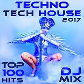 Play & Download Techno Tech House 2017 Top 100 Hits DJ Mix by Various Artists | Napster