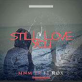 Play & Download Still Love You (feat. Rox) by Erick Morillo | Napster