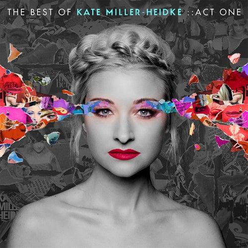 Play & Download The Best of Kate Miller-Heidke: Act One by Kate Miller-Heidke | Napster