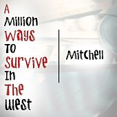 A Million Ways To Survive In The West by Mitchell