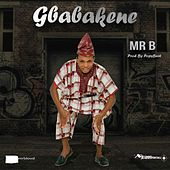 Play & Download Gbabakene by Mr B   Napster