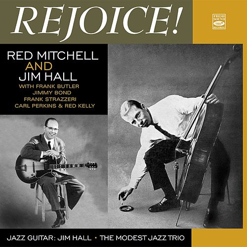 Play & Download Red Mitchell and Jim Hall. Rejoice! / The Modest Jazz Trio / Jazz Guitar by Jim Hall | Napster