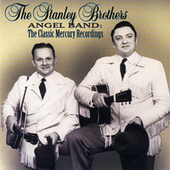 Play & Download Angel Band: The Classic Mercury Recordings by The Stanley Brothers | Napster