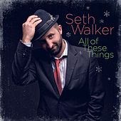 Play & Download All of These Things by Seth Walker | Napster