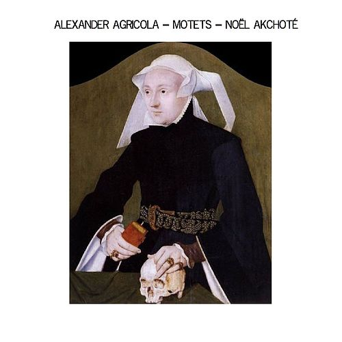 Play & Download Alexander Agricola: Motets (Arr. for Guitar, Renaissance Series) by Noel Akchoté | Napster