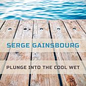 Plunge Into The Cool Wet by Serge Gainsbourg