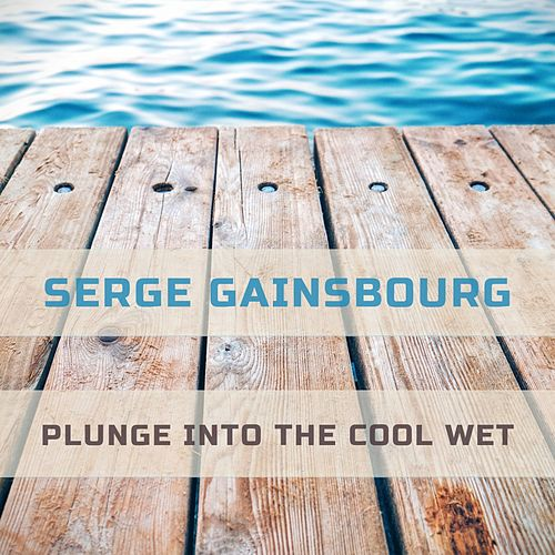Plunge Into The Cool Wet de Serge Gainsbourg