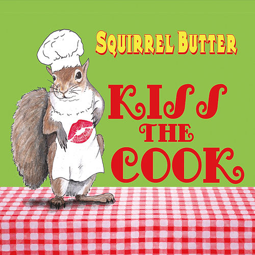 Play & Download Kiss the Cook by Squirrel Butter | Napster