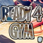 Ready 4 Gym, Vol. 4 by Various Artists
