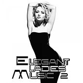 Play & Download Elegant Ladies Music 2 by Various Artists | Napster