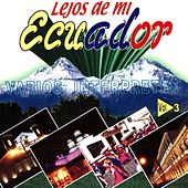Play & Download Lejos de Mi Ecuador, Vol. 3 by Various Artists | Napster