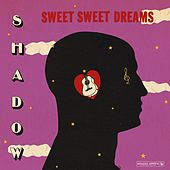 Play & Download Sweet Sweet Dreams by Shadow | Napster