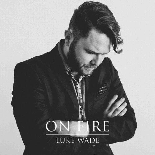 On Fire - Single by Luke Wade