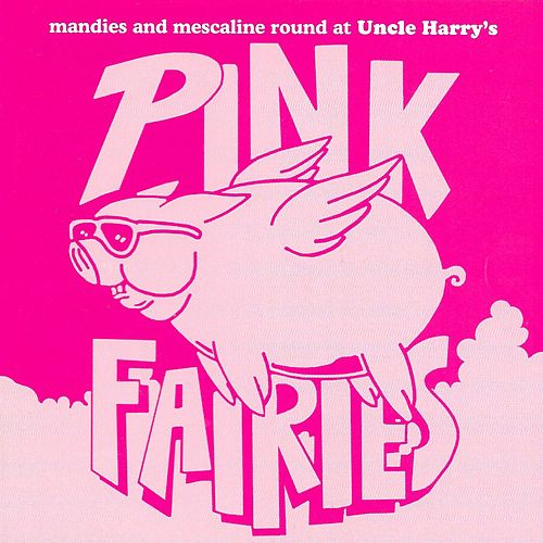 Play & Download Mandies and Mescaline Round at Uncle Harry's  (Live) by The Pink Fairies | Napster