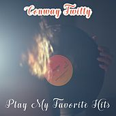Play My Favorite Hits by Conway Twitty