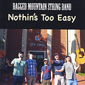 Nothin's Too Easy by Ragged Mountain String Band