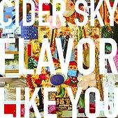Flavor Like You by Cider Sky