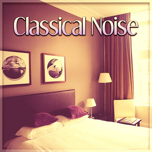 Classical Noise – Sounds for Sleep, Gentle Instruments, Songs at Goodnight, Calm Lullabies de The Best Relaxing Music Academy