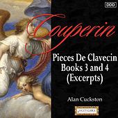 Couperin: Pieces De Clavecin, Books 3 and 4 (Excerpts) by Alan Cuckston