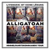 Play & Download Livemusik ist keine Lösung - Himmelfahrskommando Tour by Alligatoah | Napster