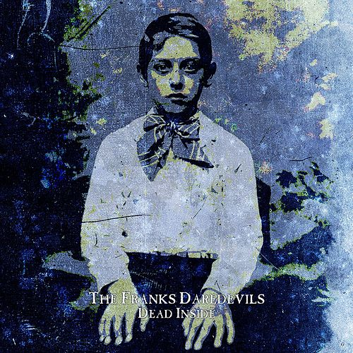 Dead Inside by The Franks Daredevils