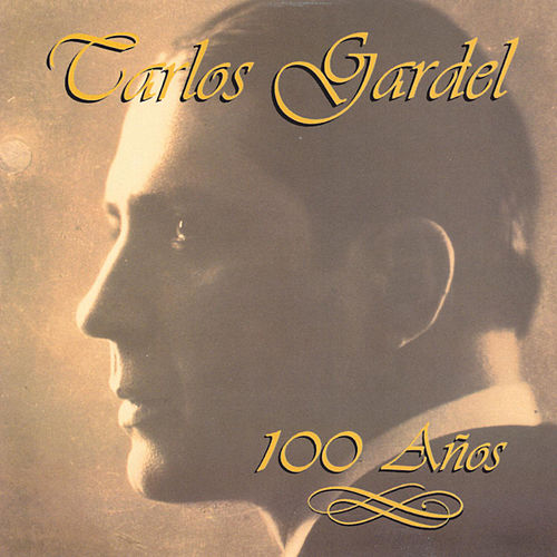 Play & Download 100 Anos by Carlos Gardel | Napster