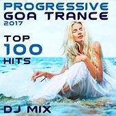 Progressive Goa Trance 2017 Top 100 Hits DJ Mix by Various Artists