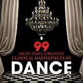 99 Must-Have Greatest Classical Masterpieces of Dance by Various Artists