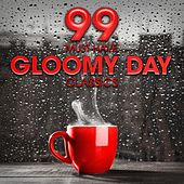 99 Must-Have Gloomy Day Classics by Various Artists