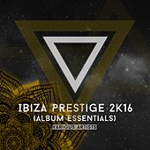 Play & Download Ibiza Prestige 2k16 (Essentials) by Various Artists | Napster
