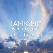 Keep Fighting (feat. Tashyne) by I Am King