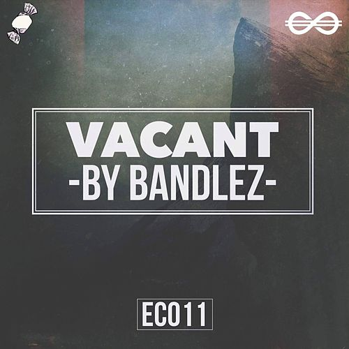 Vacant by Bandlez