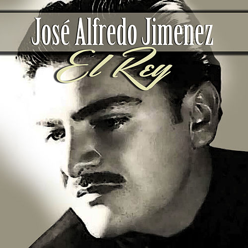 Play & Download El Rey by Jose Alfredo Jimenez | Napster