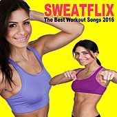 Sweatflix, the Best Workout Songs 2016! (The Best Music for Aerobics, Pumpin' Cardio Power, Plyo, Exercise, Steps, Barré, Routine, Curves, Sculpting, Abs, Butt, Lean, Twerk, Slim Down Fitness Workout) by Various Artists