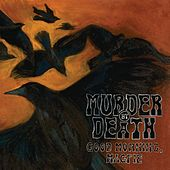 Good Morning, Magpie by Murder By Death
