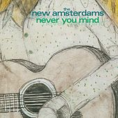 Play & Download Never You Mind by The New Amsterdams | Napster